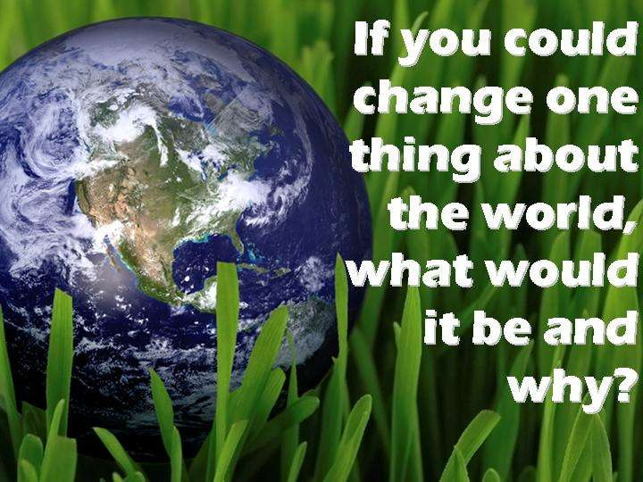change one thing about the world.