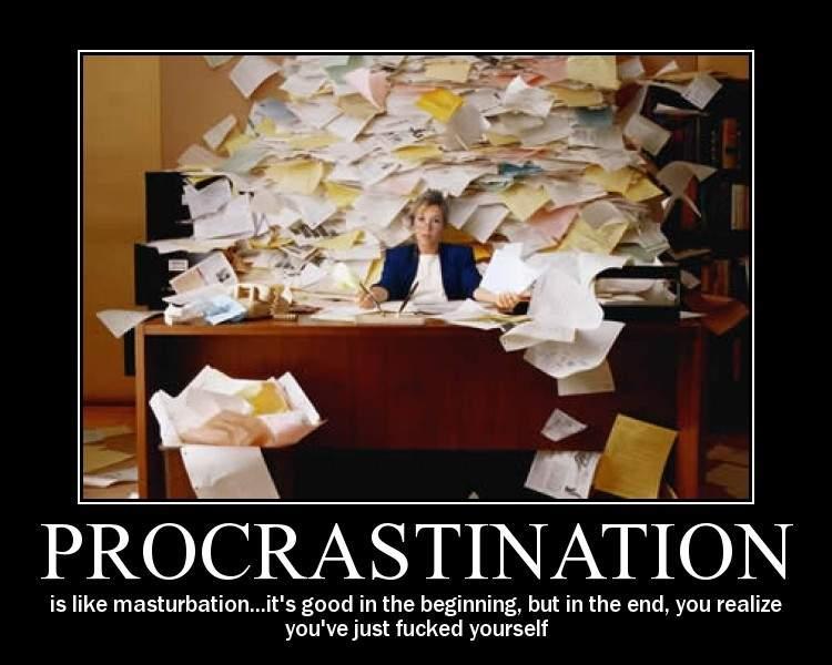 Procrastination.
