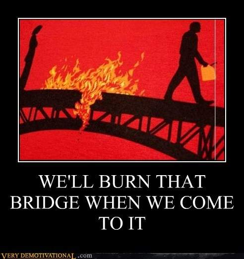well-burn-that-bridge-when-we-come-to-it.